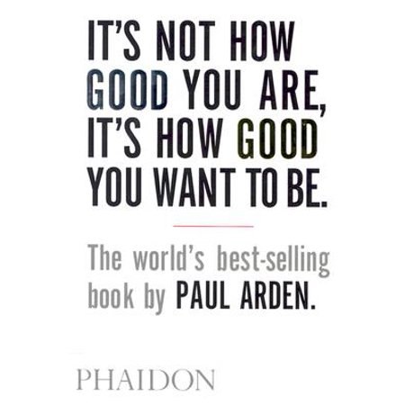 It's Not How Good You Are, It's How Good You Want to Be : The world's best selling