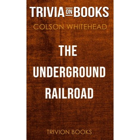 The Underground Railroad by Colson Whitehead (Trivia-On-Books) - (Quilt Patterns Used In The Underground Railroad)
