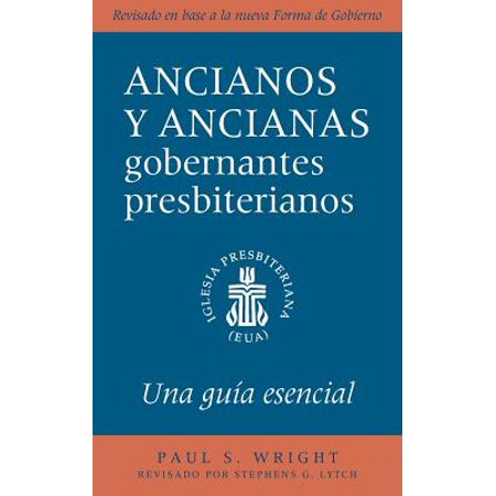 The Presbyterian Ruling Elder, Spanish Edition : An Essential Guide, Revised for the New Form of