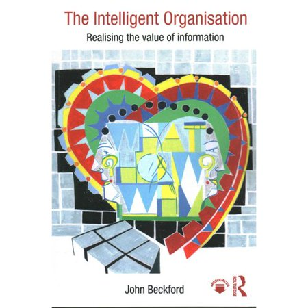 The Intelligent Organisation  Realising The Value Of Information