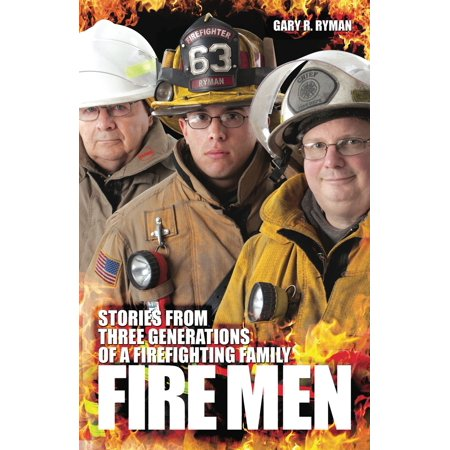 Fire Men: Stories from Three Generations of a Firefighting Family - (Essentials Of Firefighting And Fire Department Operations)