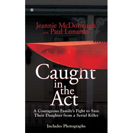 Caught in the Act : A Courageous Family's Fight to Save Their Daughter from a Serial (Best Street Fights Caught On Tape)