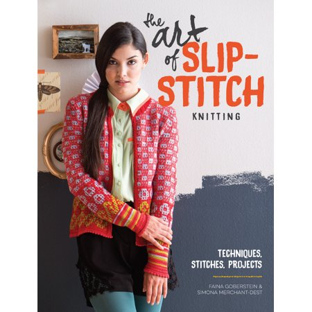 The Art of Slip-Stitch Knitting : Techniques, Stitches, Projects
