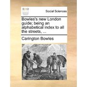 Bowles's New London Guide; Being an Alphabetical Index to All the Streets, ...