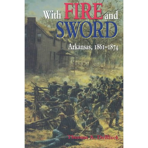 With Fire and Sword: Arkansas, 1861-1874