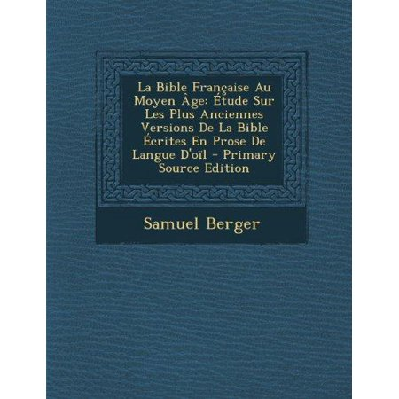 La Bible Francaise Au Moyen Age  Etude Sur Les Plus Anciennes Versions De La Bible Ecrites En Prose De Langue Doil  French Edition