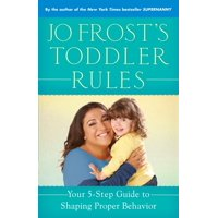 Jo Frost's Toddler Rules: Your 5-Step Guide to Shaping Proper Behavior (Paperback)