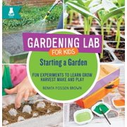 Gardening Lab for Kids: Starting a Garden: Fun Experiments to Learn, Grow, Harvest, Make, and Play (Hardcover)