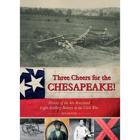 Chesapeake Diaries - Three Cheers for the Chesapeake! : History of the 4th Maryland Light Artillery Battery in the Civil War