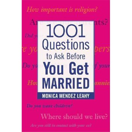 1001 Questions to Ask Before You Get Married: Prepare for Your Marriage Before You Say