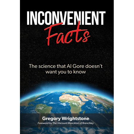 Inconvenient Facts : The Science That Al Gore Doesn't Want You to Know