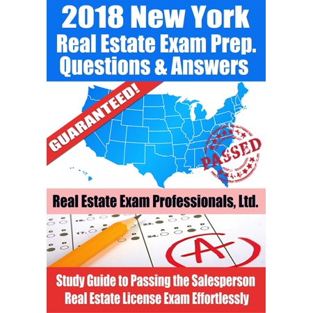 2018 New York Real Estate Exam Prep Questions, Answers & Explanations: Study Guide to Passing the Salesperson Real Estate License Exam Effortlessly - (New York State Real Estate License Practice Exam)