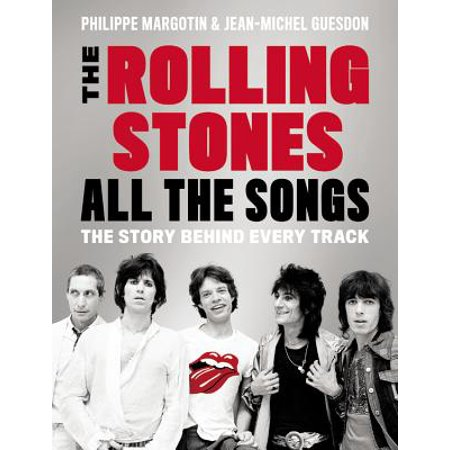 The Rolling Stones All the Songs : The Story Behind Every