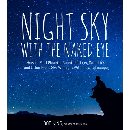 Night Sky With the Naked Eye : How to Find Planets, Constellations, Satellites and Other Night Sky Wonders Without a - How Many Planets