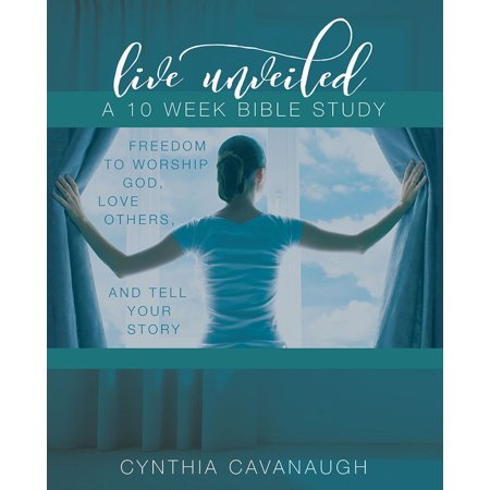 Live Unveiled: Freedom to Worship God, Love Others and Tell Your Story -