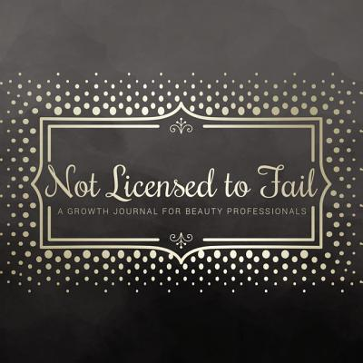 Not Licensed to Fail: A Growth Journal for Beauty Professionals, Spiral Bound Version