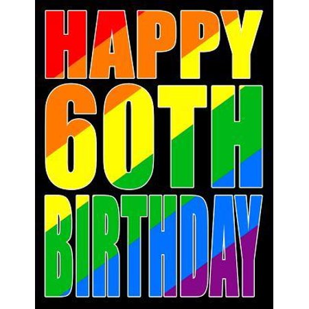 Happy 60th Birthday: Better Than a Birthday Card! Gay Pride Flag Themed Book That Can Be Used as a Journal or Notebook
