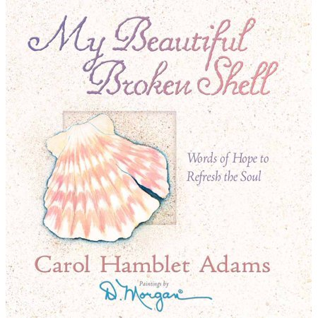My Beautiful Broken Shell : Words of Hope to Refresh the