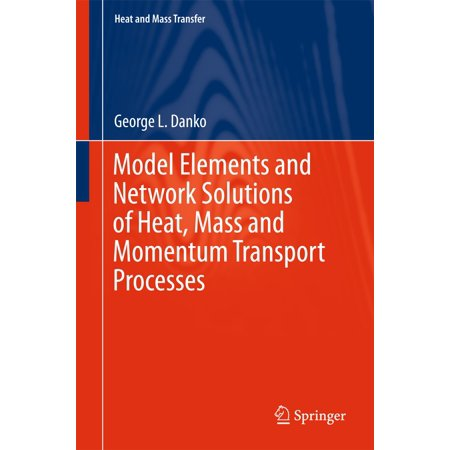 Model Elements and Network Solutions of Heat, Mass and Momentum Transport Processes - (Fundamentals Of Momentum Heat And Mass Transfer Welty)