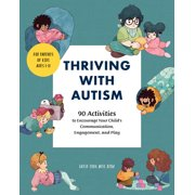 Thriving with Autism : 90 Activities to Encourage Your Child's Communication, Engagement, and Play (Paperback)