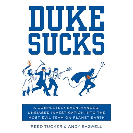 Duke Sucks : A Completely Evenhanded, Unbiased Investigation into the Most Evil Team on Planet Earth (Duke Blue Planet)