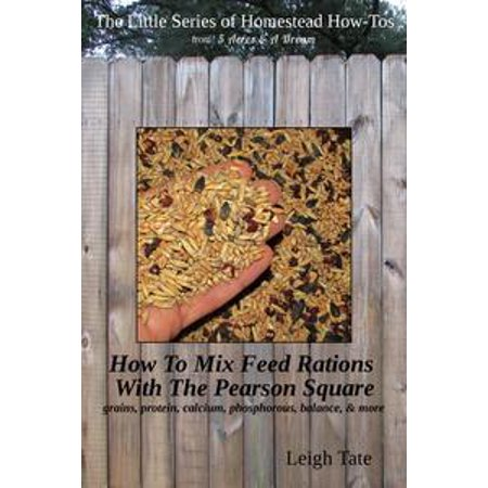 Square Dual Power Feed (How To Mix Feed Rations With The Pearson Square: Grains, Protein, Calcium, Phosphorous, Balance, & More - eBook )