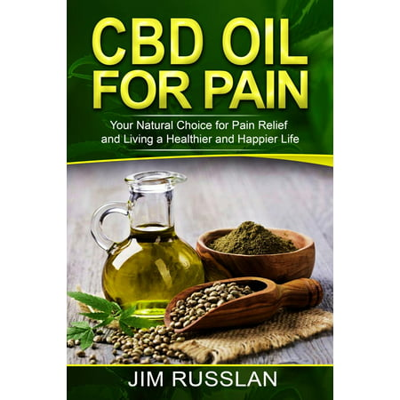 CBD Oil for Pain: Your Natural Choice for Pain Relief and Living a Healthier and Happier Life (Best Rated Cbd Oil)