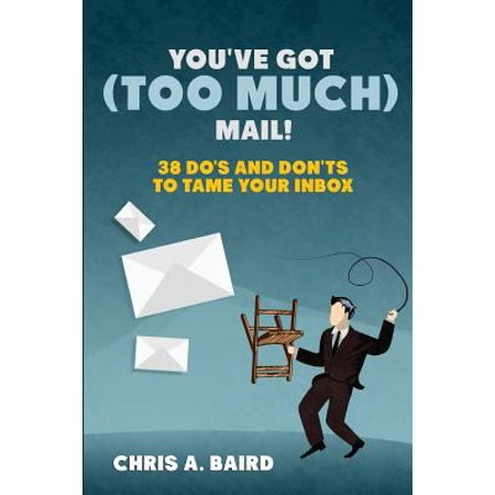 Youve Got  Too Much  Mail  38 Dos And Donts To Tame Your Inbox