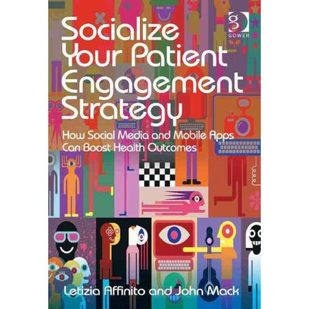 Socialize Your Patient Engagement Strategy  How Social Media And Mobile Apps Can Boost Health Outcomes