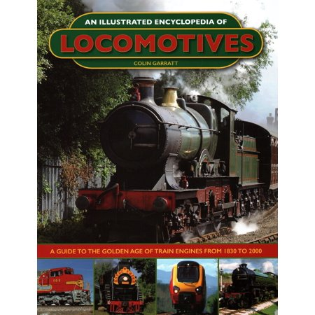 An Illustrated Encyclopedia of Locomotives: : A Guide to the Golden Age of Train Engines from 1830 to 2000