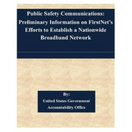 Public Safety Communications  Preliminary Information On Firstnets Efforts To Establish A Nationwide Broadband Network