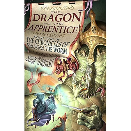 The Dragon and the Apprentice: (The History of Sir John the Worm, Wizardslayer Book 1) -