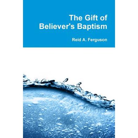 The Gift of Believer's Baptism (Paperback) (Tiffany Baptism Gift)
