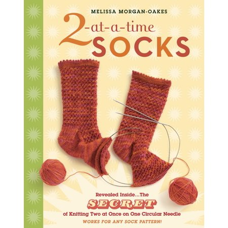 2-at-a-Time Socks : Revealed Inside. . . The Secret of Knitting Two at Once on One Circular Needle; Works for any Sock Pattern! Camisole Knitting Patterns