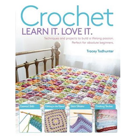 Crochet : Techniques and Projects to Build a Lifelong Passion for Beginners