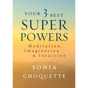 Your 3 Best Super Powers : Meditation, Imagination & Intuition