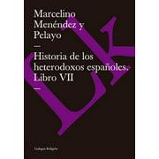 Historia de los heterodoxos espaoles. Libro VII - eBook