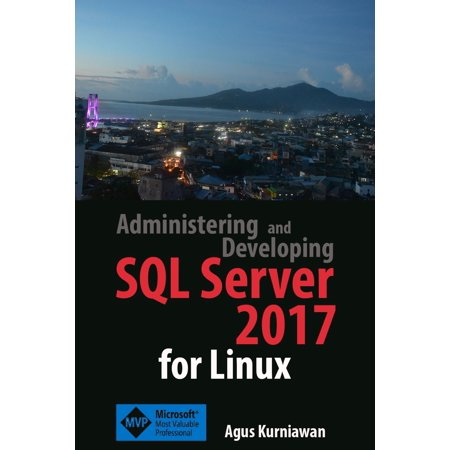 Administering and Developing SQL Server 2017 for Linux - (Connect To Sql Server From Linux Command Line)