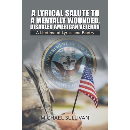 Lyrical Life (A Lyrical Salute to a Mentally Wounded, Disabled American Veteran : A Lifetime of Lyrics and)