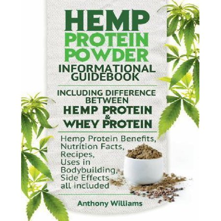 Hemp Protein Powder Informational Guidebook Including Difference Between Hemp Protein And Whey Protein Hemp Powder Benefits  Nutrition Facts  Recipes