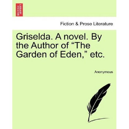 Griselda. a Novel. by the Author of the Garden of Eden, Etc ...