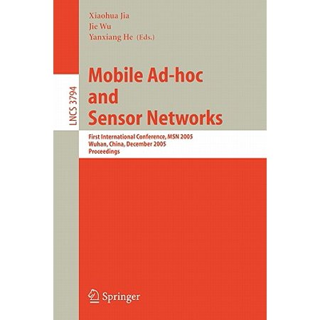 Mobile Ad-Hoc and Sensor Networks : First International Conference, Msn 2005, Wuhan, China, December 13-15, 2005,