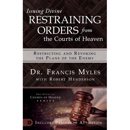 Issuing Divine Restraining Orders from Courts of Heaven : Restricting and Revoking the Plans of the