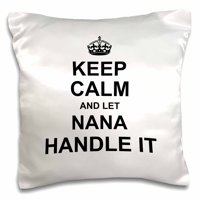 3dRose Keep Calm and let Nana Handle it - fun funny grandma grandmother gift - Pillow Case, 16 by 16-inch