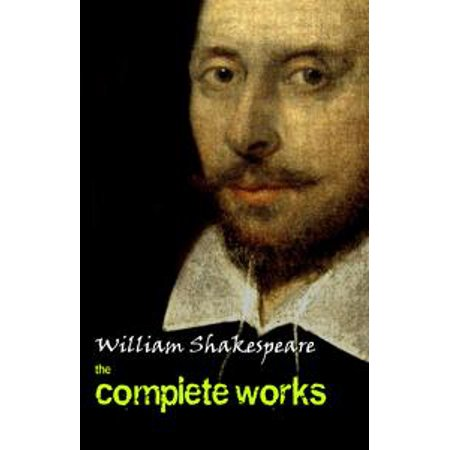 Complete Works Of William Shakespeare (37 Plays + 160 Sonnets + 5 Poetry Books + 150 Illustrations) - eBook