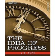 The Idea of Progress : An Inquiry Into Its Origin and Growth