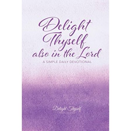 Delight Thyself Also in the Lord : A Simple Daily