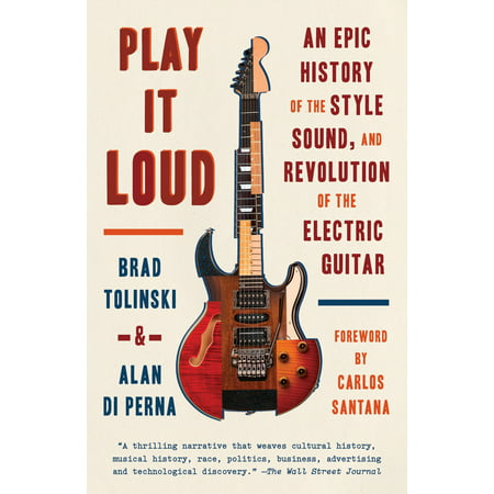 Play It Loud : An Epic History of the Style, Sound, and Revolution of the Electric (Les Paul Guitar History)