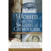 Women and the Shaping of Catholicism : Women Through the Ages