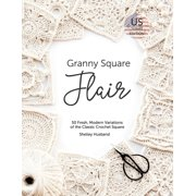 Granny Square Flair Us Terms Edition : 50 Fresh, Modern Variations of the Classic Crochet Square